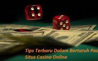 Tips Terbaru Dalam Bertaruh Pada Situs Casino Online