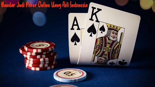 Bandar Judi Poker Online Uang Asli Indonesia