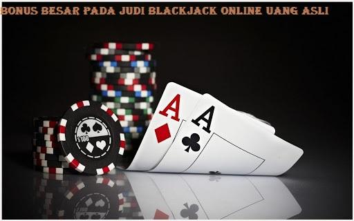 Bonus Besar Pada Judi Blackjack Online Uang Asli